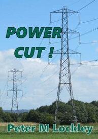 POWER CUT !【電子書籍】[ Peter M Lockley ]