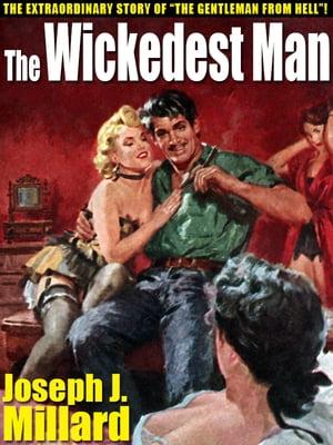 The Wickedest ManThe True Story of Ben Hogan【電子書籍】[ Joseph J. Millard ]