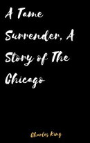 A Tame Surrender, A Story of The Chicago
