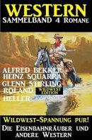 Western Sammelband 4 Romane: Die Eisenbahnräuber und andere Western