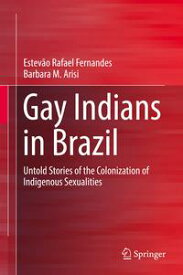 Gay Indians in BrazilUntold Stories of the Colonization of Indigenous Sexualities【電子書籍】[ Estev?o Rafael Fernandes ]