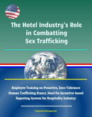 The Hotel Industry's Role in Combatting Sex Trafficking: Employee Training on Proactive, Zero-Tolerance Huma…