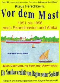 Vor dem Mast ? ein Nautiker erz?hlt vom Beginn seiner Seefahrt 1951-56Band 41 in der maritimen gelben Buchreihe bei J?rgen Ruszkowski【電子書籍】[ Klaus Perschke ]
