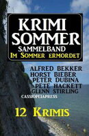 Krimi Sommer Sammelband 12 Krimis - Im Sommer ermordet,