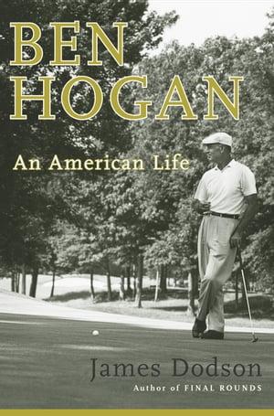 Ben HoganAn American Life【電子書籍】[ James Dodson ]