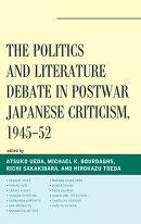 The Politics and Literature Debate in Postwar Japanese Criticism, 1945–52