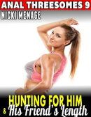 Hunting for Him & His Friend's Length : Anal Threesomes 9