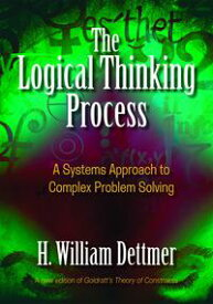 The Logical Thinking ProcessA Systems Approach to Complex Problem Solving【電子書籍】[ H. William Dettmer ]