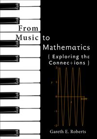 From Music to MathematicsExploring the Connections【電子書籍】[ Gareth E. Roberts ]