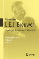 L.E.J. Brouwer – Topologist, Intuitionist, Philosopher