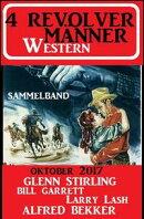 4 Revolvermänner Western 2017 Sammelband