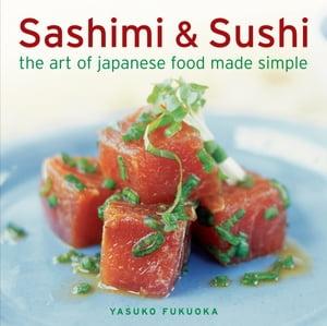 Sashimi & SushiThe Art of Japanese Food Made Simple【電子書籍】[ Yasuko Fukuoka ]