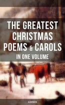 The Greatest Christmas Poems & Carols in One Volume (Illustrated)