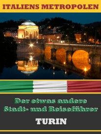 TURIN - Der etwas andere Stadt- und Reisef?hrer【電子書籍】[ A.D. Astinus ]