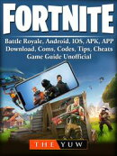 Fortnite Mobile, Battle Royale, Android, IOS, APK, APP, Download, Coms, Codes, Tips, Cheats, Game Guide Unof…