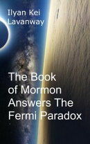 The Book of Mormon Answers The Fermi Paradox