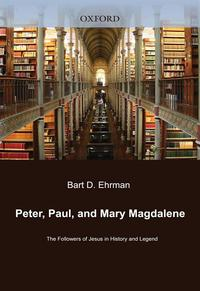 Peter, Paul, And Mary Magdalene : The Followers Of Jesus In History And Legend【電子書籍】[ Bart D. Ehrman ]