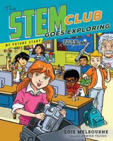 The STEM Club Goes Exploring【電子書籍】[ Lois Melbourne ]