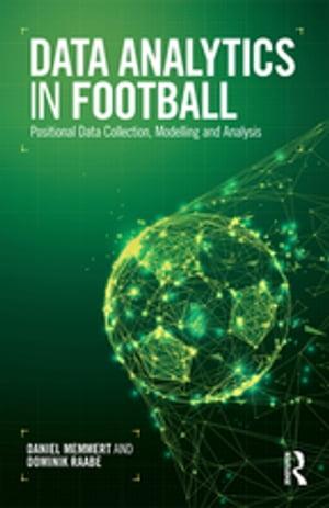 Data Analytics in FootballPositional Data Collection, Modelling and Analysis【電子書籍】[ Daniel Memmert ]