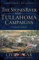 The Stones River and Tullahoma Campaigns: This Army Does Not Retreat