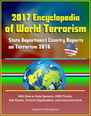 2017 Encyclopedia of World Terrorism: State Department Country Reports on Terrorism 2016 With Data on State …