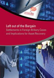 Left Out of the BargainSettlements in Foreign Bribery Cases and Implications for Asset Recovery【電子書籍】[ Jacinta Anyango Oduor ]
