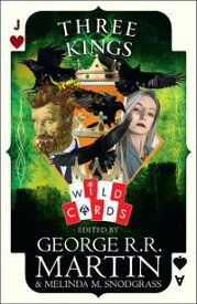 Three Kings: Edited by George R. R. Martin (Wild Cards)【電子書籍】
