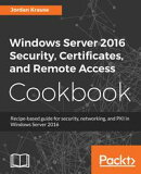 Windows Server 2016 Security, Certificates, and Remote Access Cookbook