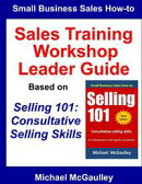 Sales Training Workshop Leader Guide for Selling 101: Consultative Selling Skills