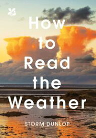 How to Read the Weather【電子書籍】[ Storm Dunlop ]