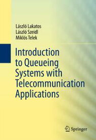Introduction to Queueing Systems with Telecommunication Applications【電子書籍】[ Laszlo Lakatos ]