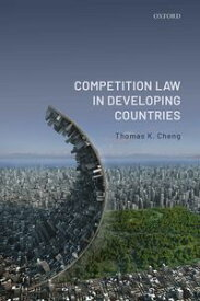 Competition Law in Developing Countries【電子書籍】[ Thomas K. Cheng ]