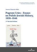 Pogrom Cries Essays on Polish-Jewish History, 19391946