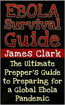 Ebola Survival Guide: The Ultimate Prepper's Guide to Preparing for a Global Ebola Pandemic
