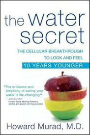 The Water SecretThe Cellular Breakthrough to Look and Feel 10 Years Younger【電子書籍】[ Howard Murad M.D. ]