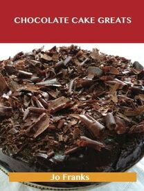 Chocolate Cake Greats: Delicious Chocolate Cake Recipes, The Top 74 Chocolate Cake Recipes【電子書籍】[ Jo Franks ]