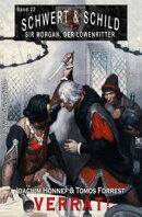 Schwert und Schild - Sir Morgan, der Löwenritter Band 22: Verrat!