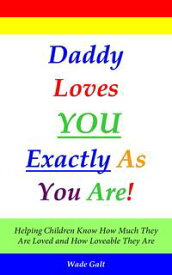 Daddy Loves You Exactly As You Are!【電子書籍】[ Wade Galt ]