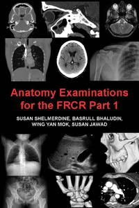 AnatomyExaminationsfortheFRCRPart1AcollectionofmockexaminationsforthenewFRCRanatomymodule