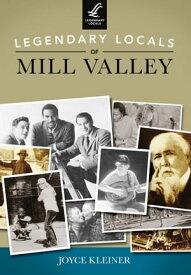 Legendary Locals of Mill Valley【電子書籍】[ Joyce Kleiner ]