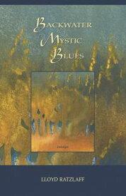 Backwater Mystic Blues【電子書籍】[ Lloyd Ratzlaff ]