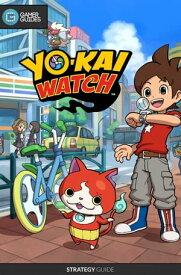 Yo-Kai Watch - Strategy Guide【電子書籍】[ GamerGuides.com ]