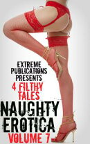 Naughty Erotica Volume 7: 4 Filthy Tales
