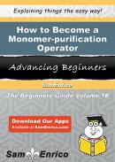 How to Become a Monomer-purification Operator