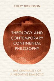 Theology and Contemporary Continental PhilosophyThe Centrality of a Negative Dialectic【電子書籍】[ Colby Dickinson ]