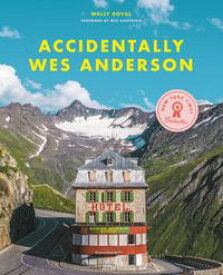 Accidentally Wes Anderson【電子書籍】[ Wally Koval ]