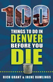 100 Things to Do in Denver Before You Die【電子書籍】[ Rich Grant ]