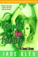 Ravished by the Hot Faeries #2: Deena's Dream