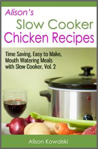Alison'sSlowCookerChickenRecipes-TimeSaving,EasytoMake,MouthWateringMealswithSlowCookerVol.2
