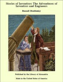 Stories of Inventors: The Adventures of Inventors and Engineers【電子書籍】[ Russell Doubleday ]